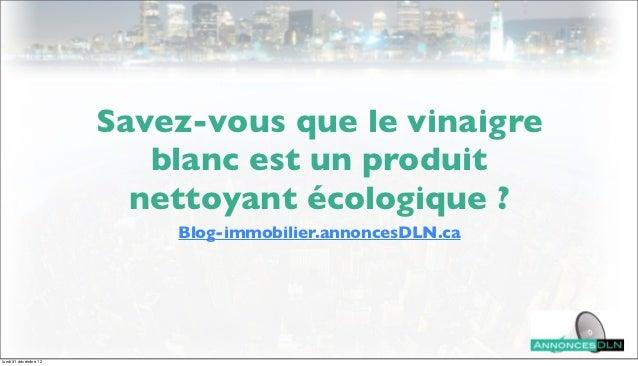 Savez-vous que le vinaigre                          blanc est un produit                         nettoyant écologique ?   ...
