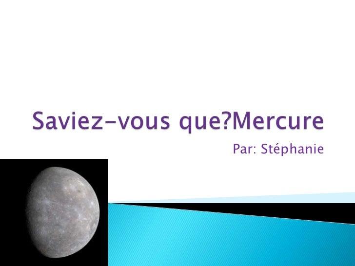 Saviez-vous que?Mercure<br />Par: Stéphanie<br />