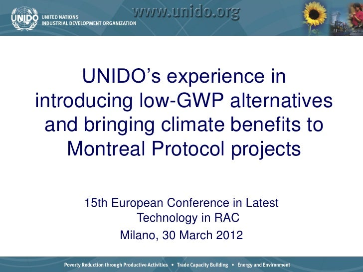 UNIDO's experience inintroducing low-GWP alternatives and bringing climate benefits to    Montreal Protocol projects     1...