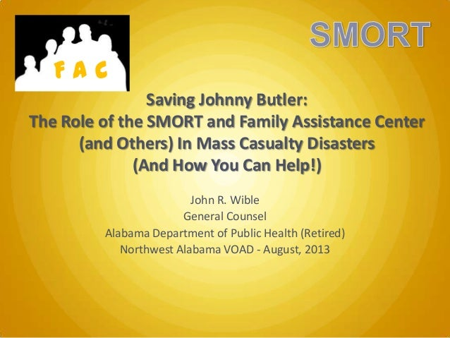 FAC Saving Johnny Butler: The Role of the SMORT and Family Assistance Center (and Others) In Mass Casualty Disasters (And ...