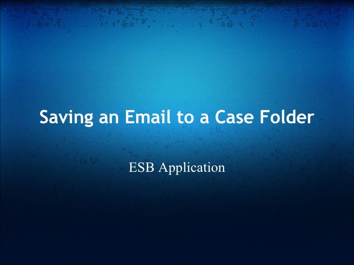 Saving an Email to a Case Folder ESB Application