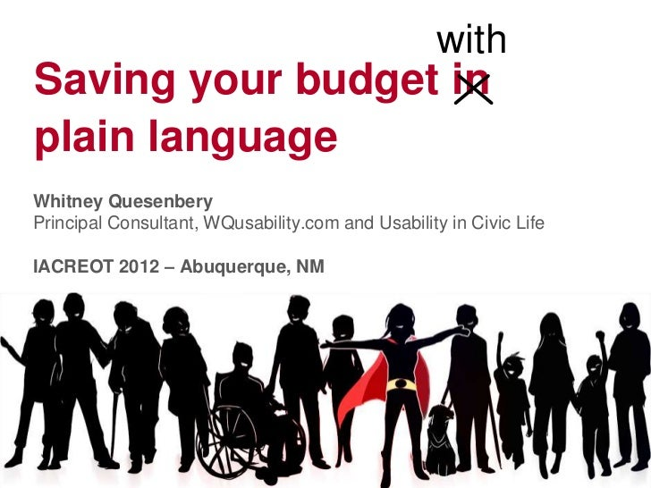 withSaving your budget inplain languageWhitney QuesenberyPrincipal Consultant, WQusability.com and Usability in Civic Life...