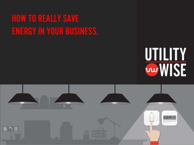 HOW TO REALLY SAVE ENERGY IN YOUR BUSINESS.