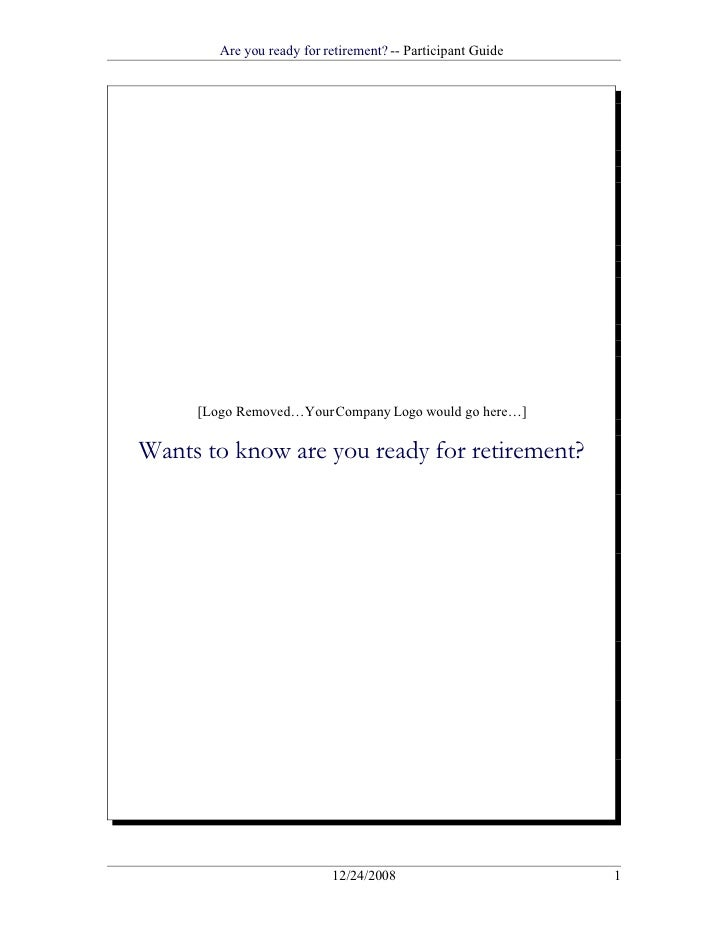 Are you ready for retirement? -- Participant Guide          [Logo Removed…Your Company Logo would go here…]  Wants to know...