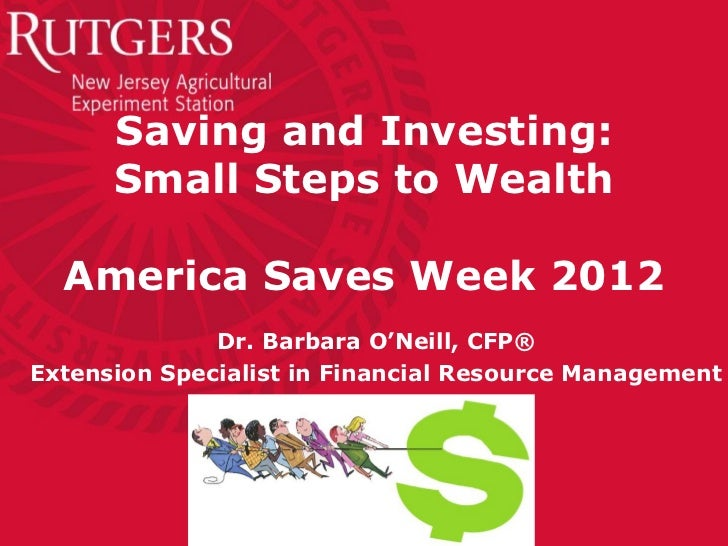 Saving and Investing:      Small Steps to Wealth  America Saves Week 2012              Dr. Barbara O'Neill, CFP®Extension ...