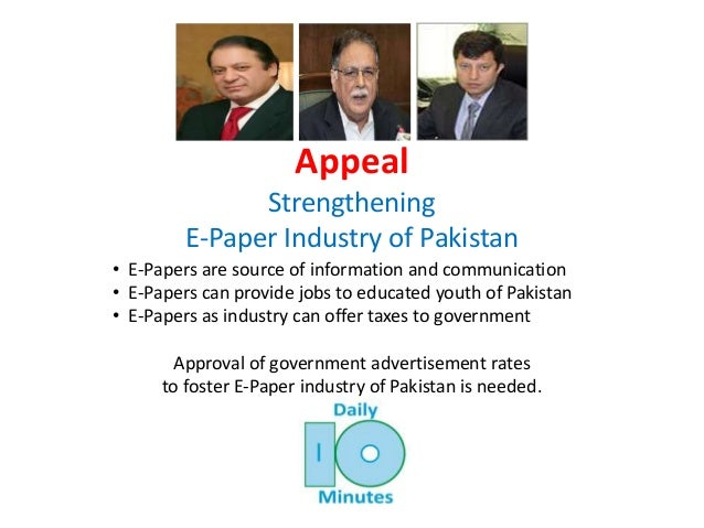 Appeal Strengthening E-Paper Industry of Pakistan • E-Papers are source of information and communication • E-Papers can pr...