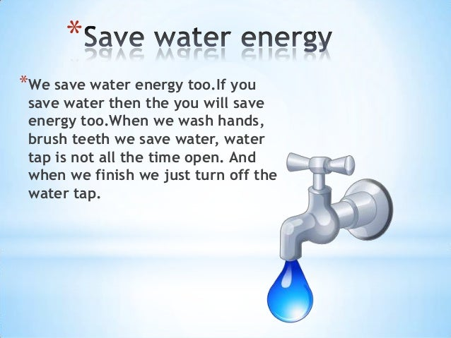 save electricity and water essay Energy conservation is the effort made to reduce the  of energy water  industries could save 160,000 megawatt hours of electricity and 8,000.