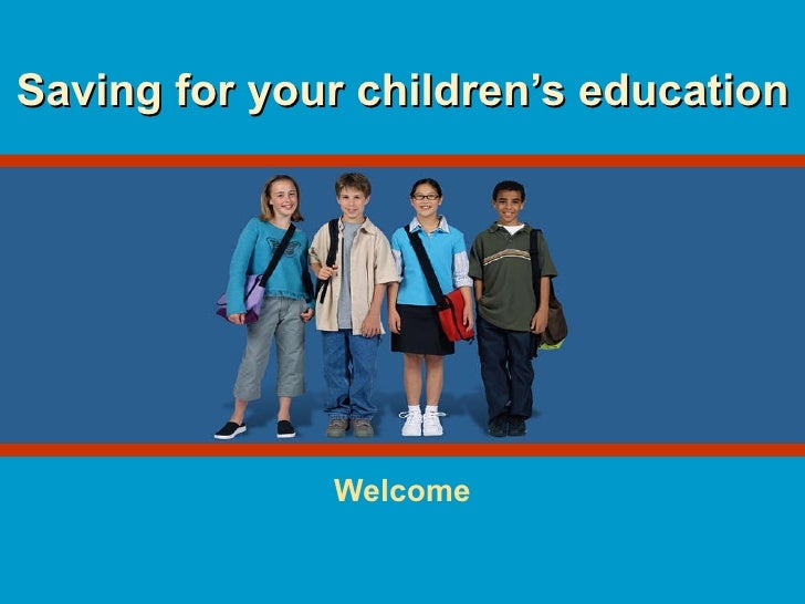 Saving for your children's education Welcome