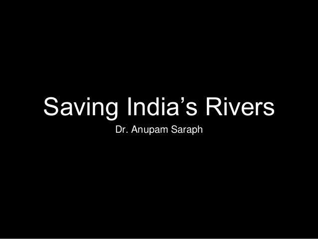 Saving India's Rivers Dr. Anupam Saraph