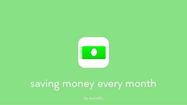 saving money every month by monthly