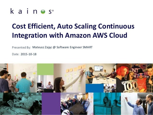 Presented By: Date: Cost Efficient, Auto Scaling Continuous Integration with Amazon AWS Cloud Mateusz Zając @ Software Eng...