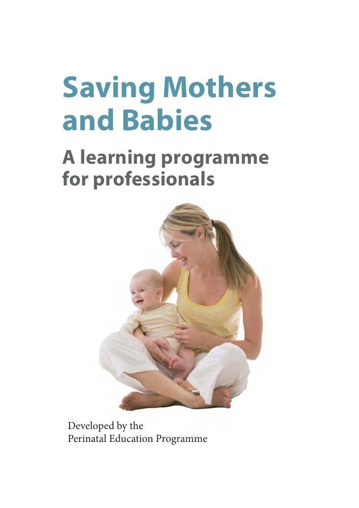 Saving Mothersand BabiesA learning programmefor professionalsDeveloped by thePerinatal Education Programme