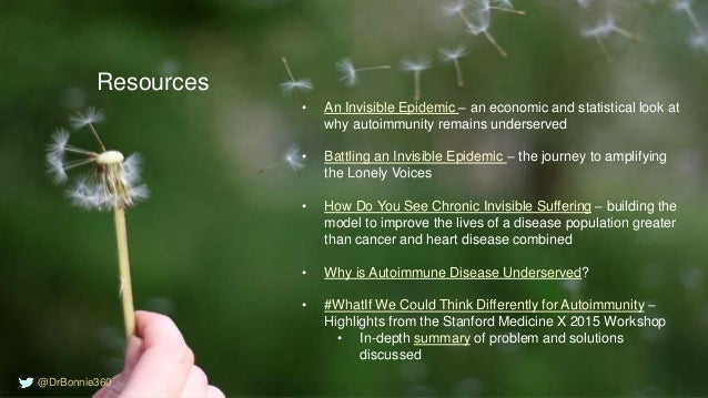 Resources • An Invisible Epidemic – an economic and statistical look at why autoimmunity remains underserved • Battling an...