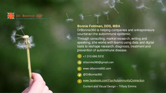 Bonnie Feldman, DDS, MBA DrBonnie360 is helping companies and entrepreneurs counteract the autoimmune epidemic. Through co...