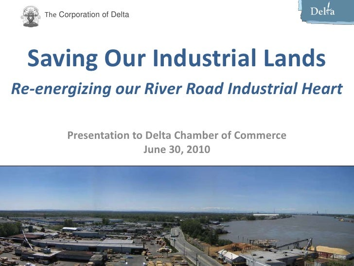 Saving Our Industrial Lands<br />Re-energizing our River Road Industrial Heart<br />Presentation to Delta Chamber of Comme...