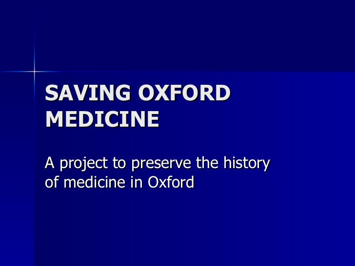 SAVING OXFORD MEDICINE A project to preserve the history of medicine in Oxford