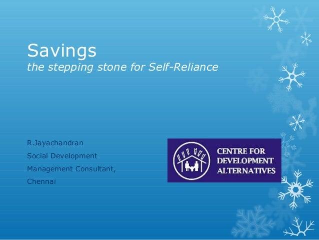 Savingsthe stepping stone for Self-RelianceR.JayachandranSocial DevelopmentManagement Consultant,Chennai
