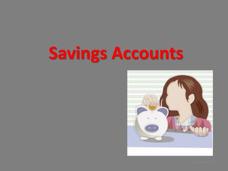 Savings Accounts                   Chapter 5
