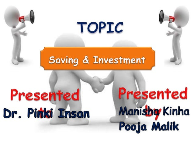 Contents Meaning of saving Types of saving Factor effecting level of saving Meaning of investment Importance of inves...