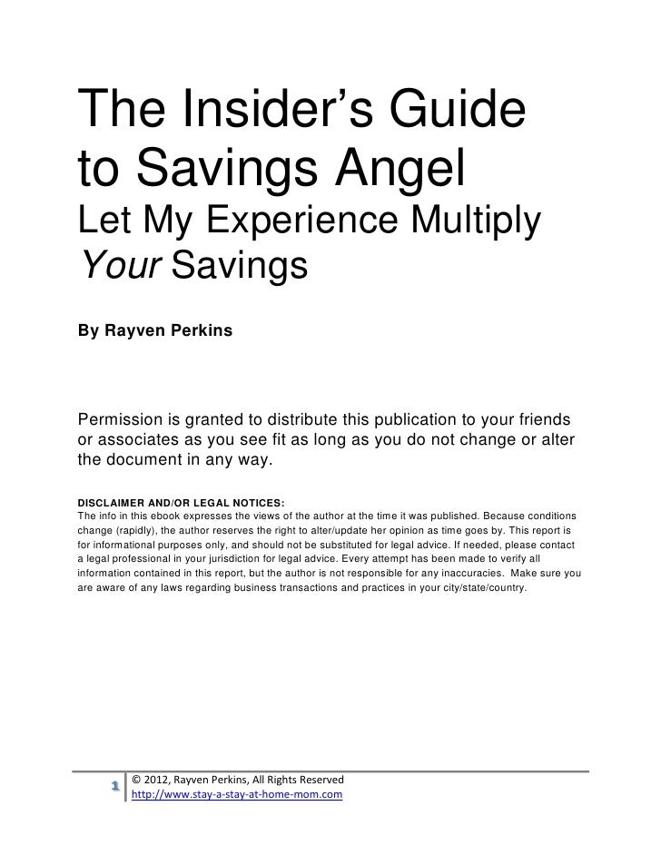 The Insider's Guideto Savings AngelLet My Experience MultiplyYour SavingsBy Rayven PerkinsPermission is granted to distrib...