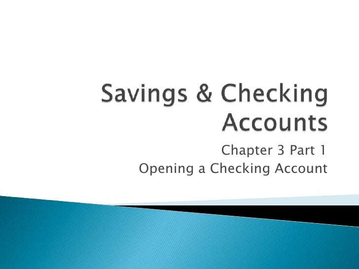 Savings & Checking Accounts<br />Chapter 3 Part 1<br />Opening a Checking Account<br />