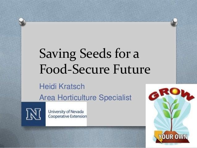 Saving Seeds for aFood-Secure FutureHeidi KratschArea Horticulture Specialist