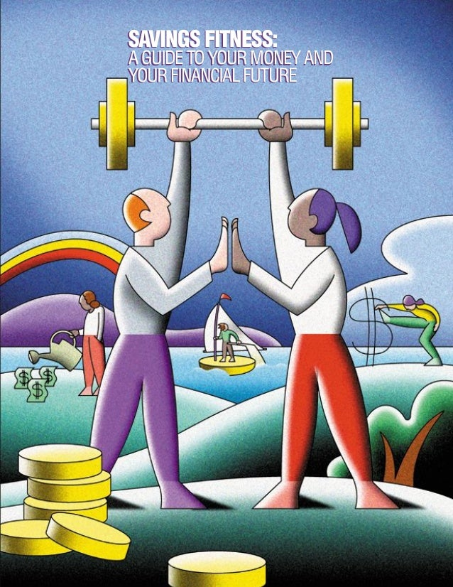 SAVINGS FITNESS:A GUIDE TO YOUR MONEY ANDYOUR FINANCIAL FUTURE