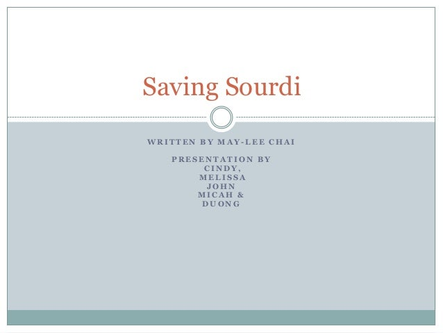 Saving Sourdi WRITTEN BY MAY-LEE CHAI PRESENTATION BY CINDY, MELISSA JOHN MICAH & DUONG
