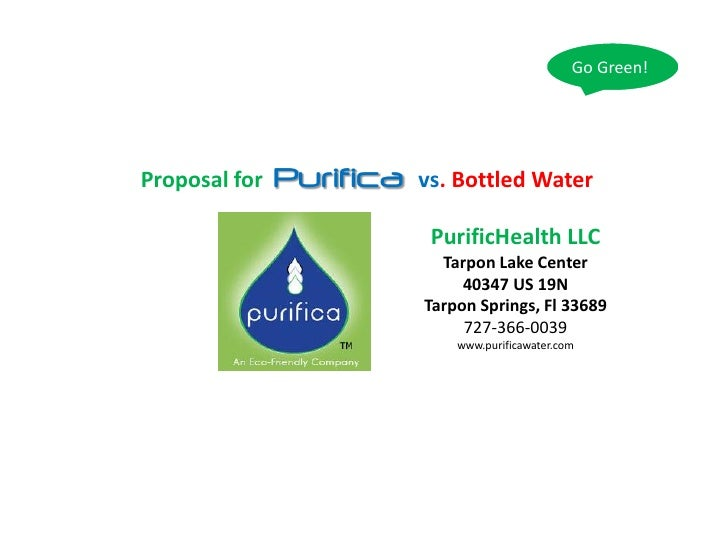 Go Green!                    Purifica Proposal for              vs. Bottled Water                             PurificHealt...