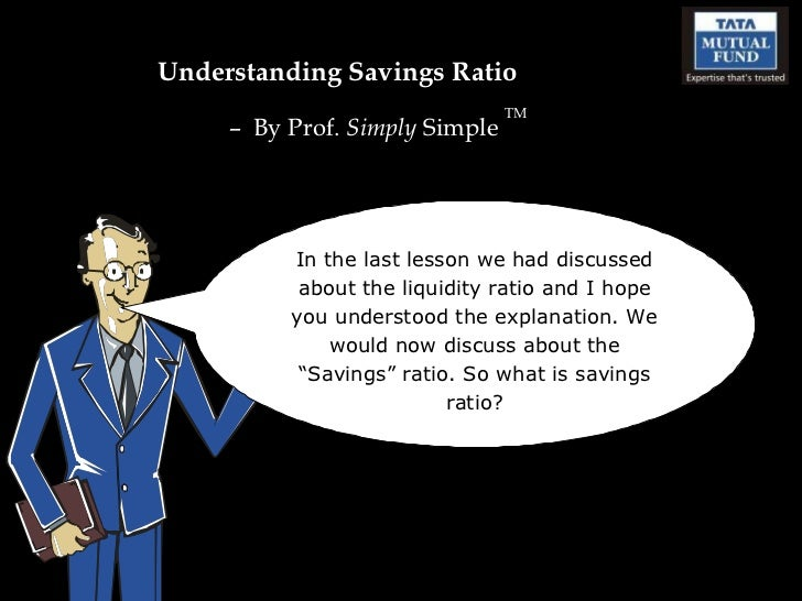 Understanding Savings Ratio –  By Prof.  Simply  Simple  TM In the last lesson we had discussed about the liquidity ratio ...