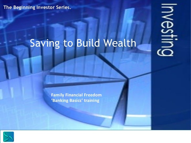 The Beginning Investor Series.           Saving to Build Wealth                     Family Financial Freedom              ...
