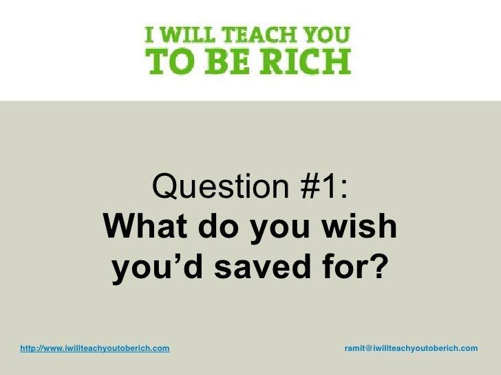 Question #1:                    What do you wish                    you'd saved for?  http://www.iwillteachyoutoberich.com...