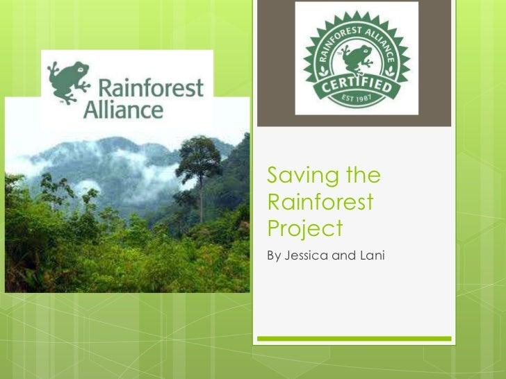 Saving theRainforestProjectBy Jessica and Lani