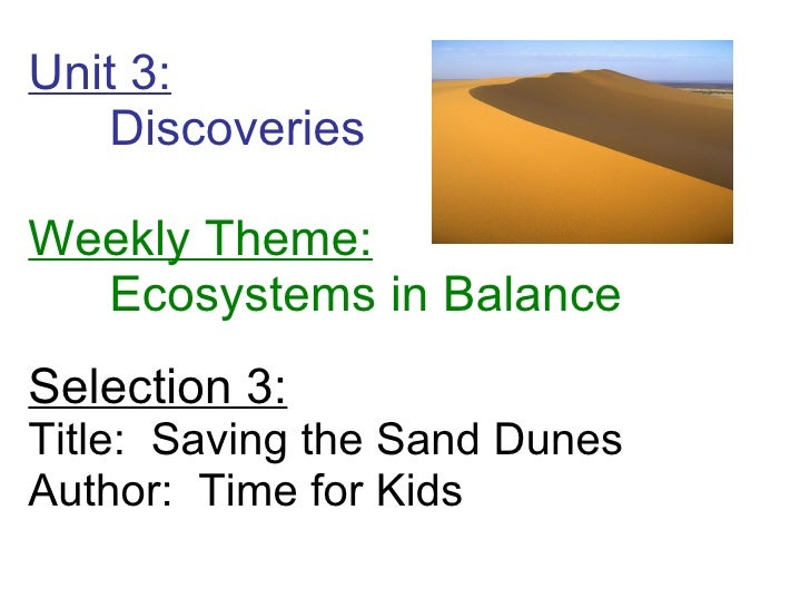 Unit 3: Discoveries  Weekly Theme: Ecosystems in Balance Selection 3: Title:  Saving the Sand Dunes Author:  Time for Kids