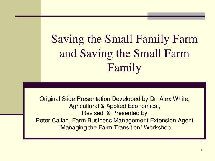 Saving the Small Family Farm      and Saving the Small Farm                Family Original Slide Presentation Developed by...