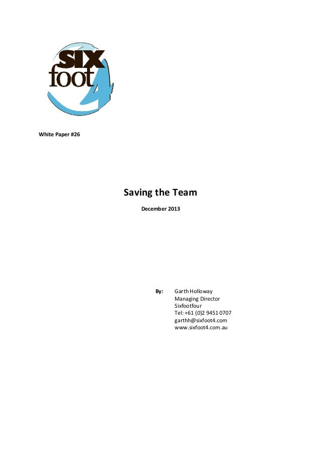 White Paper #26        Saving the Team  December 2013            By:   Garth Holloway   Managing Director   Sixfootfour ...
