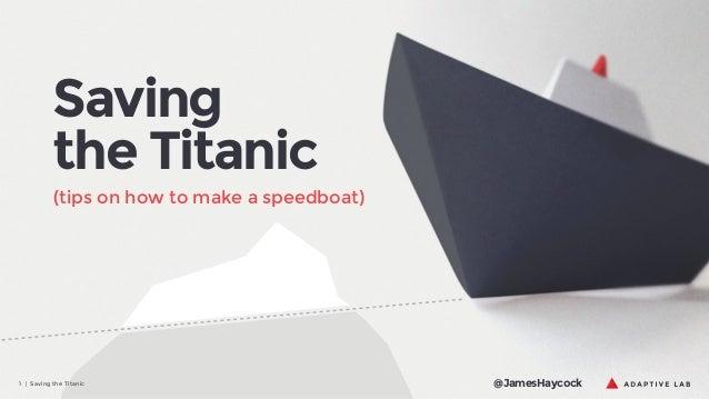 Saving the Titanic (tips on how to make a speedboat)  1 | Saving the Titanic  @JamesHaycock