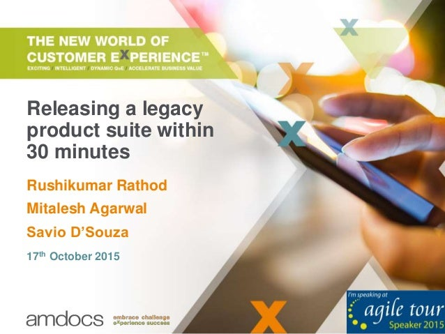 Releasing a legacy product suite within 30 minutes Rushikumar Rathod Mitalesh Agarwal Savio D'Souza 17th October 2015