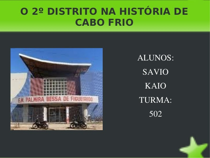 O 2º DISTRITO NA HISTÓRIA DE CABO FRIO <ul>ALUNOS: SAVIO KAIO TURMA: 502 </ul>
