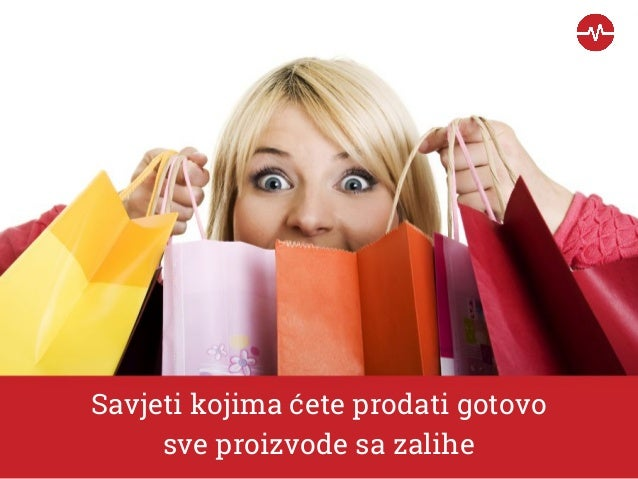 Savjeti kojima ćete prodati gotovo sve proizvode sa zalihe