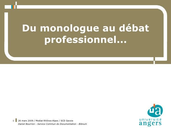 Du monologue au débat           professionnel...     1   26 mars 2009 / Mediat Rhônes-Alpes / SCD Savoie     Daniel Bourri...
