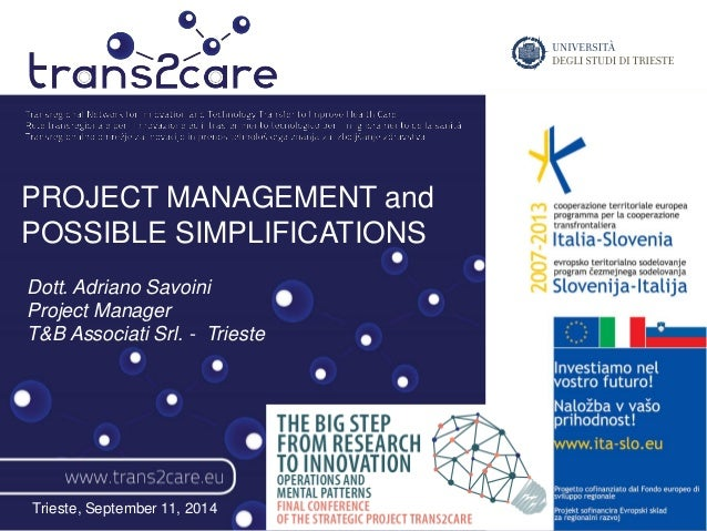 PROJECT MANAGEMENT and  POSSIBLE SIMPLIFICATIONS  Dott. Adriano Savoini  Project Manager  T&B Associati Srl. - Trieste  Tr...