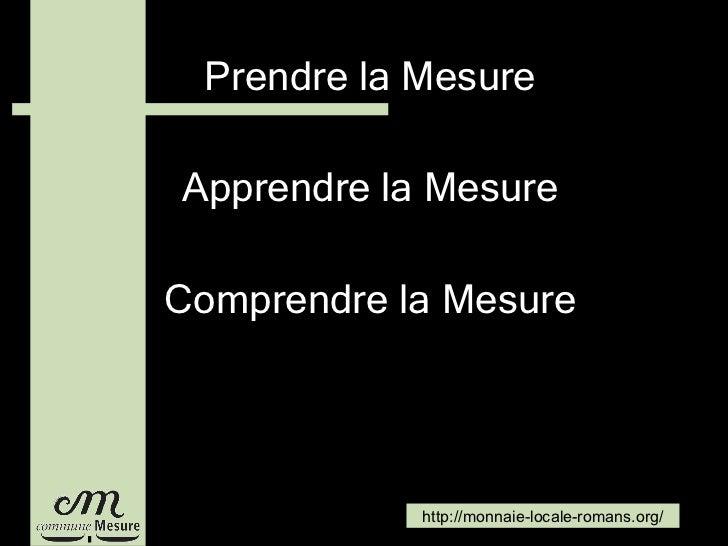 <ul><li>Prendre la Mesure </li></ul><ul><li>Apprendre la Mesure </li></ul><ul><li>Comprendre la Mesure </li></ul>