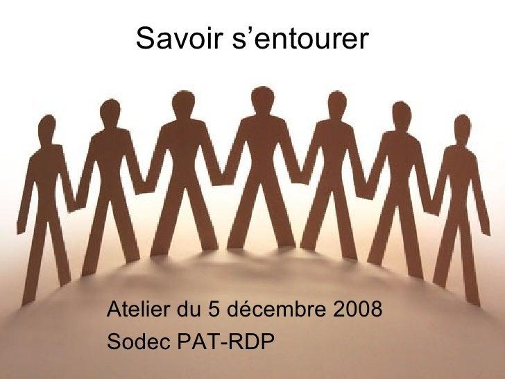 Savoir s'entourer Atelier du 5 décembre 2008 Sodec PAT-RDP