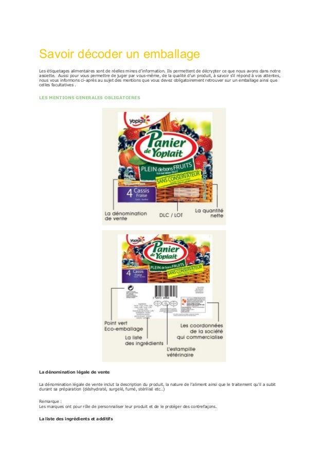 Savoir décoder un emballageLes étiquetages alimentaires sont de réelles mines d'information. Ils permettent de décrypter c...