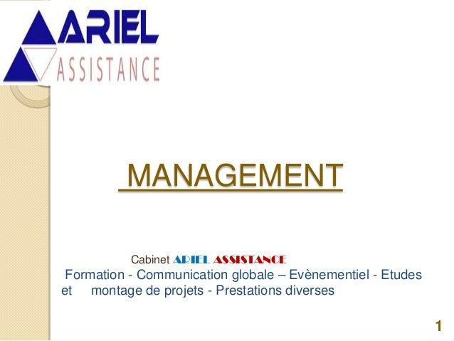 MANAGEMENT 1 Cabinet ARIEL ASSISTANCE Formation - Communication globale – Evènementiel - Etudes et montage de projets - Pr...