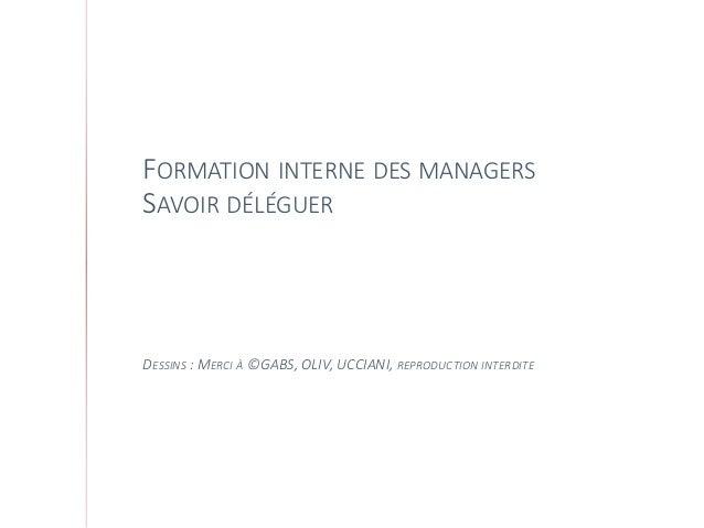 FORMATION INTERNE DES MANAGERS SAVOIR DÉLÉGUER DESSINS : MERCI À ©GABS, OLIV, UCCIANI, REPRODUCTION INTERDITE
