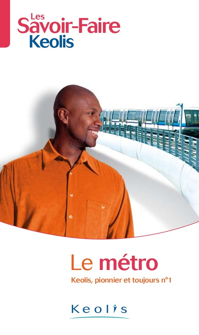 Les Savoir-Faire Keolis Keolis, pionnier et toujours n°1 Le métro