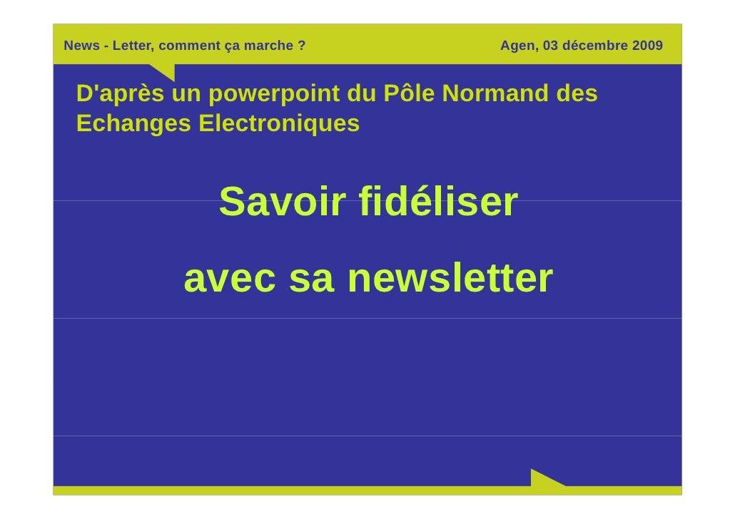 News - Letter, comment ça marche ?   Agen, 03 décembre 2009    D'après un powerpoint du Pôle Normand des  Echanges Electro...