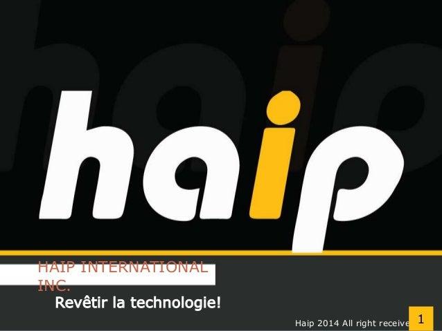 HAIP INTERNATIONAL  INC.  Revêtir la technologie!  Haip 2014 All right received1